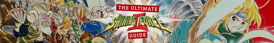 The Ultimate Shining Force 2 Guide